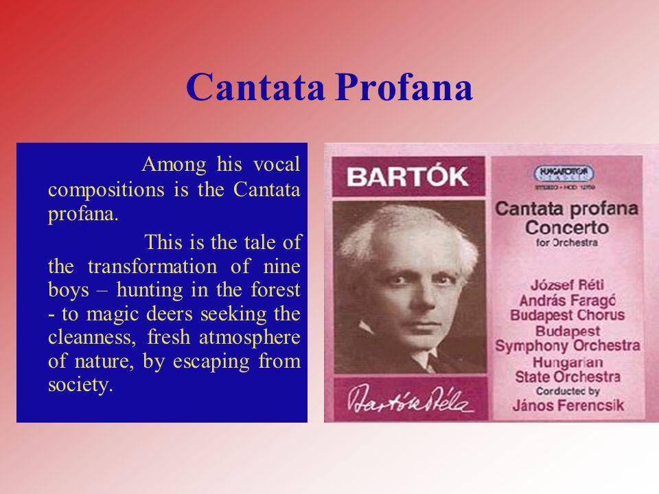 Cantata Profana Among his vocal compositions is the Cantata profana.