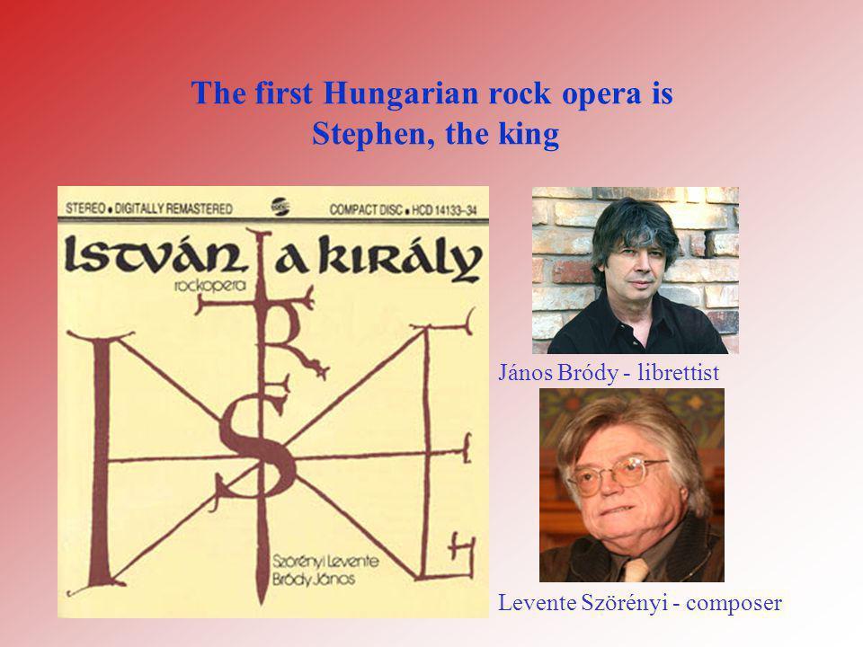 The first Hungarian rock opera is Stephen, the king János Bródy - librettist Levente Szörényi - composer