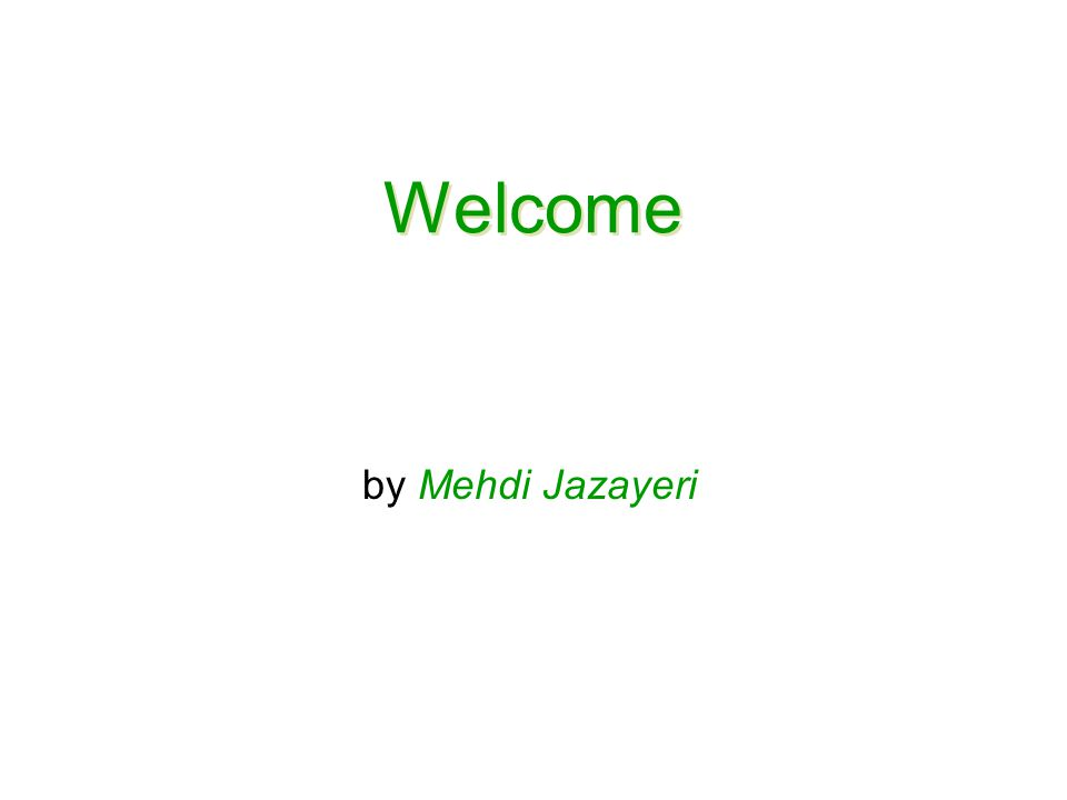 Welcome by Mehdi Jazayeri
