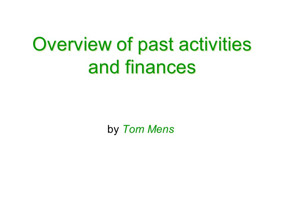 Overview of past activities and finances by Tom Mens