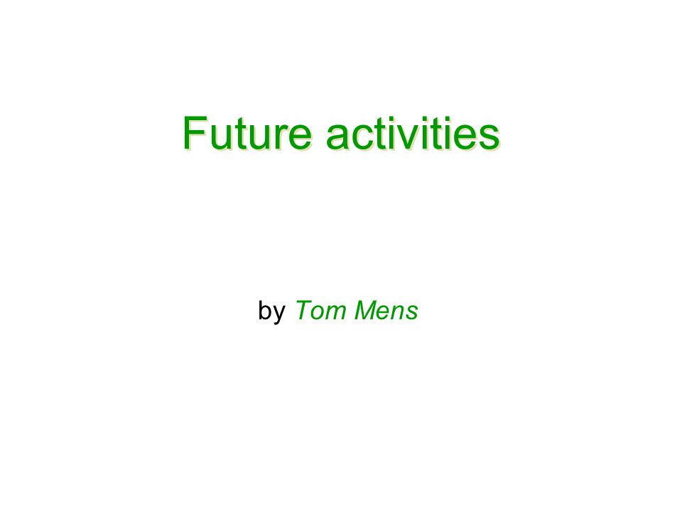 Future activities by Tom Mens