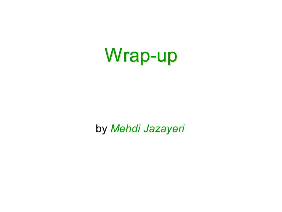 Wrap-up by Mehdi Jazayeri
