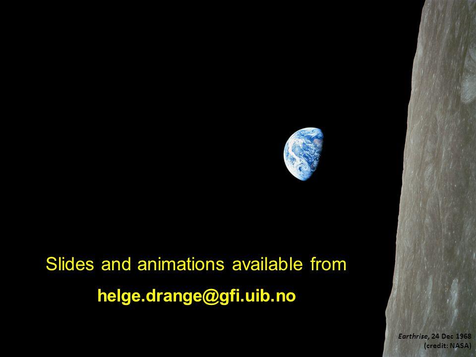 Helge Drange Geofysisk institutt Universitetet i Bergen Earthrise, 24 Dec 1968 (credit: NASA) Slides and animations available from helge.drange@gfi.uib.no