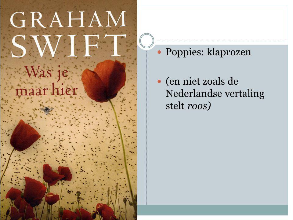 Poppies: klaprozen (en niet zoals de Nederlandse vertaling stelt roos)