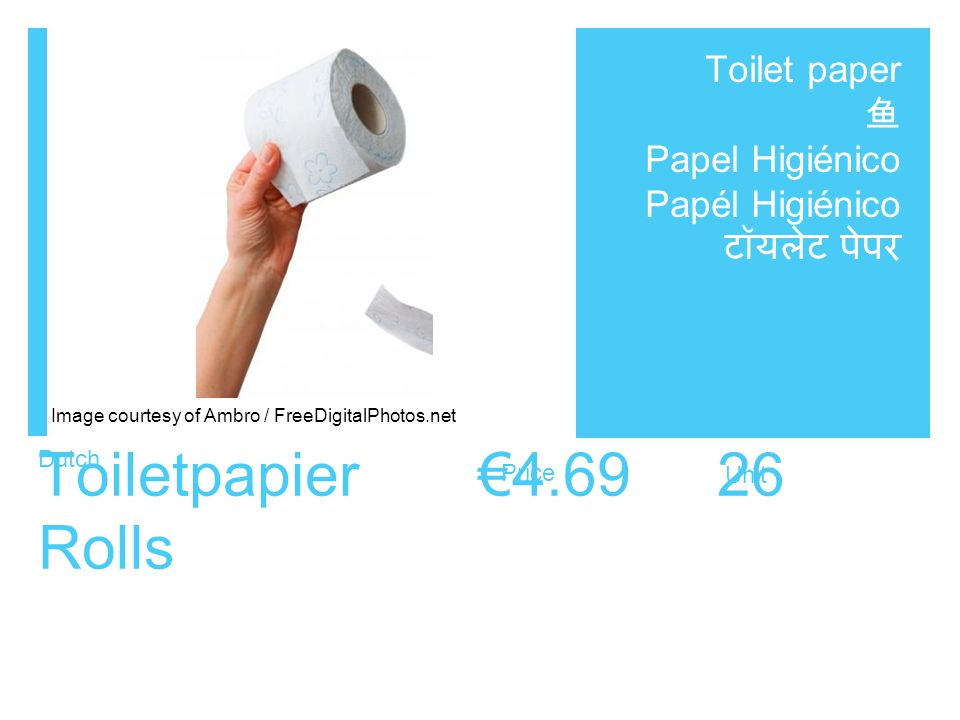 Dutch Price Unit Toiletpapier €4.69 26 Rolls Toilet paper 鱼 Papel Higiénico Papél Higiénico टॉयलेट पेपर Image courtesy of Ambro / FreeDigitalPhotos.net