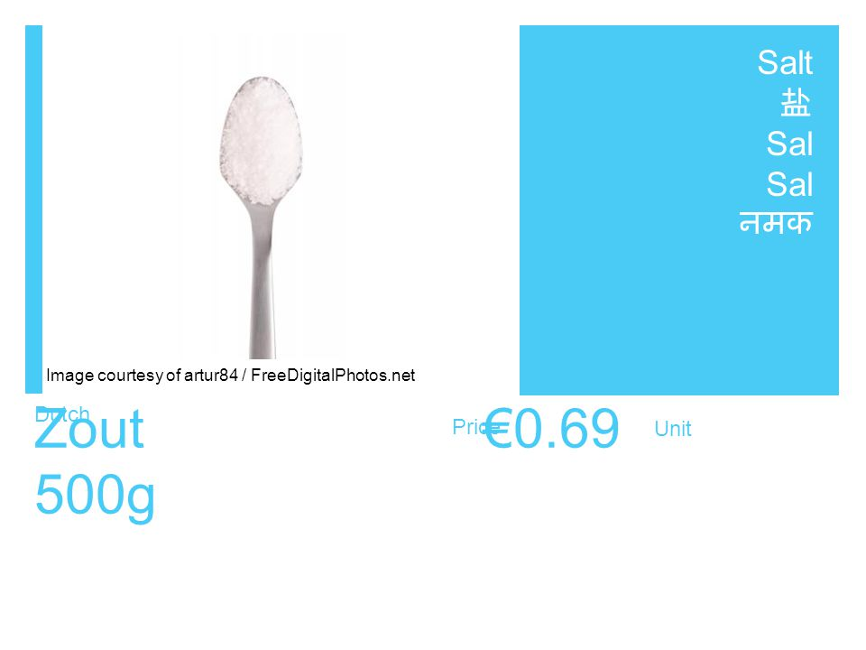 Dutch Price Unit Zout €0.69 500g Salt 盐 Sal नमक Image courtesy of artur84 / FreeDigitalPhotos.net
