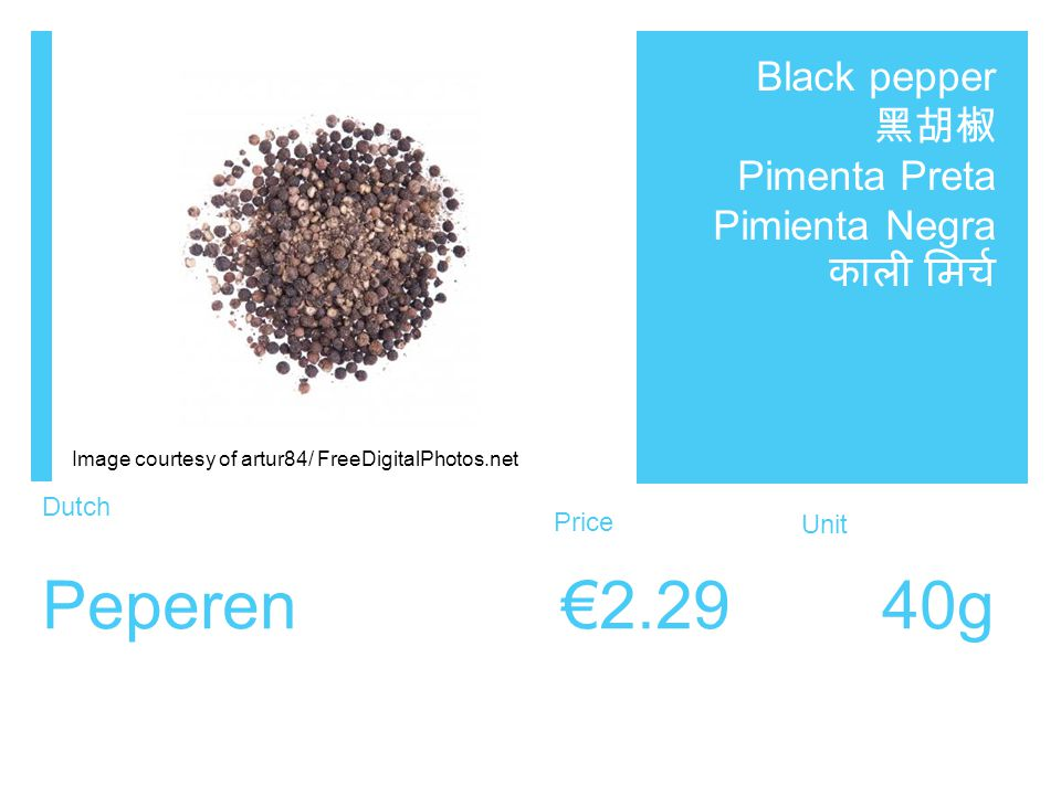 Dutch Price Unit Peperen €2.29 40g Black pepper 黑胡椒 Pimenta Preta Pimienta Negra काली मिर्च Image courtesy of artur84/ FreeDigitalPhotos.net