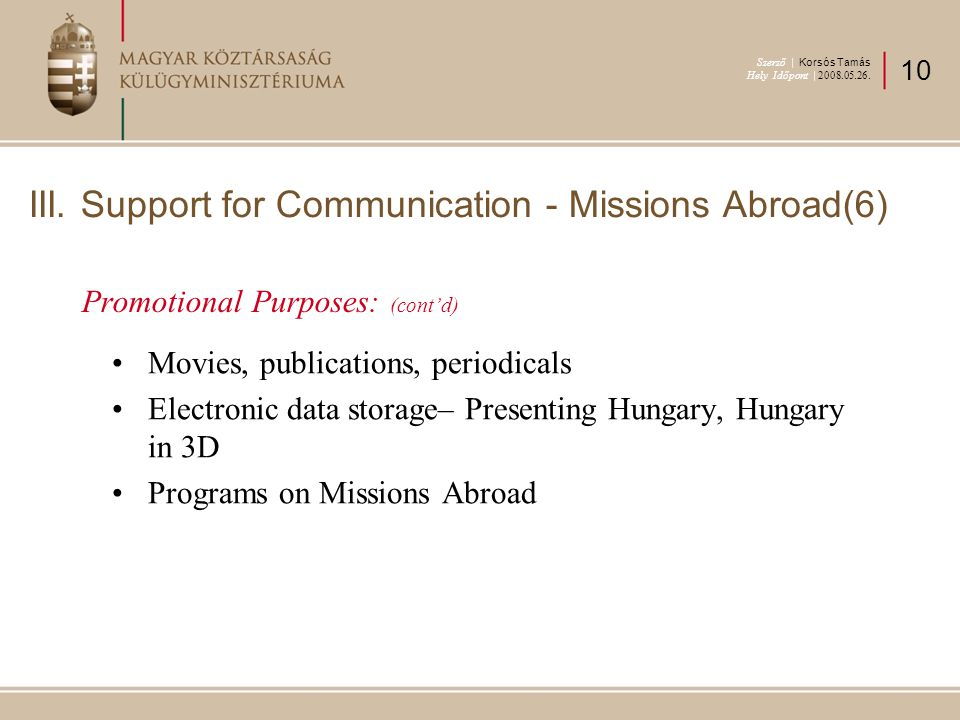 Promotional Purposes: (cont'd) Movies, publications, periodicals Electronic data storage– Presenting Hungary, Hungary in 3D Programs on Missions Abroad III.
