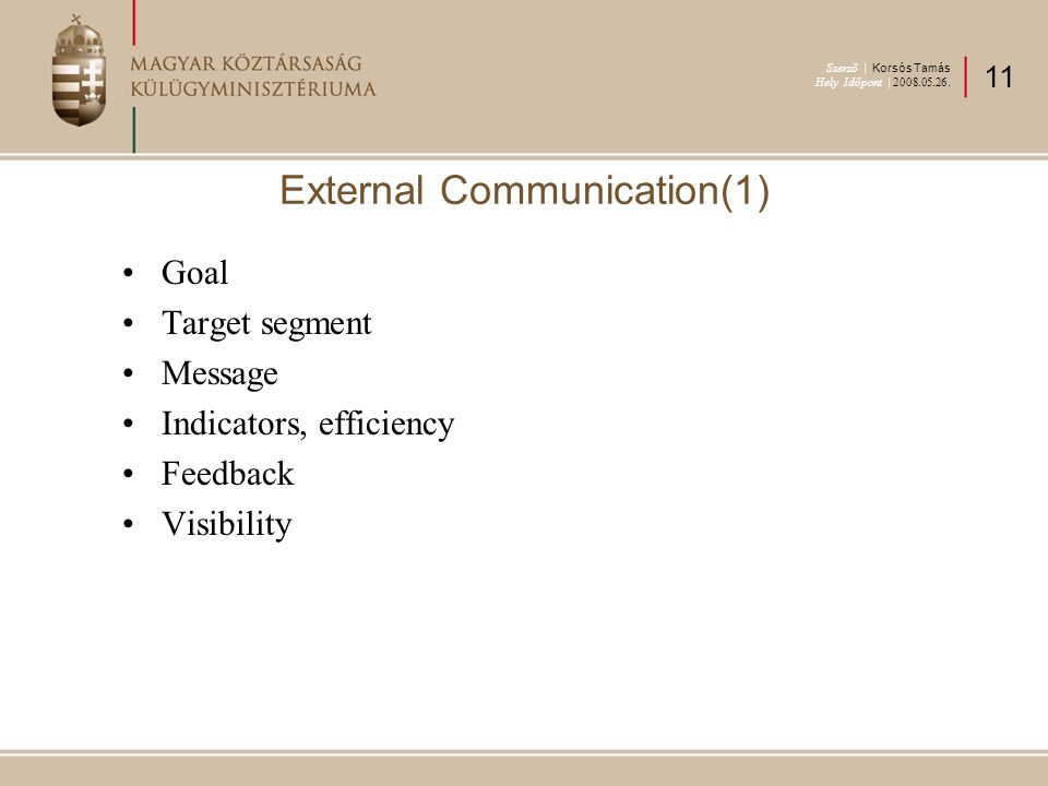 Goal Target segment Message Indicators, efficiency Feedback Visibility External Communication(1) Szerző | Korsós Tamás Hely Időpont | 2008.05.26.