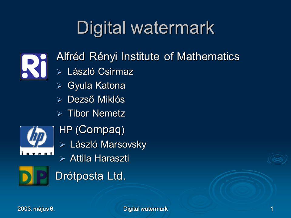 2003. május 6.Digital watermark1 Alfréd Rényi Institute of Mathematics  László Csirmaz  Gyula Katona  Dezső Miklós  Tibor Nemetz HP ( Compaq )  L