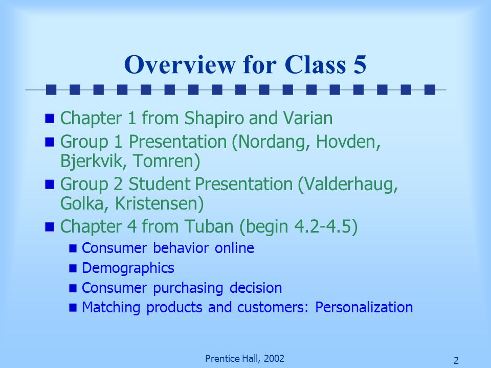 2 Prentice Hall, 2002 Overview for Class 5 Chapter 1 from Shapiro and Varian Group 1 Presentation (Nordang, Hovden, Bjerkvik, Tomren) Group 2 Student