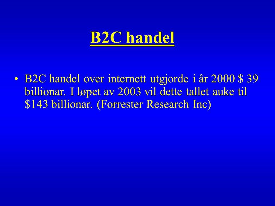 B2C handel B2C handel over internett utgjorde i år 2000 $ 39 billionar.