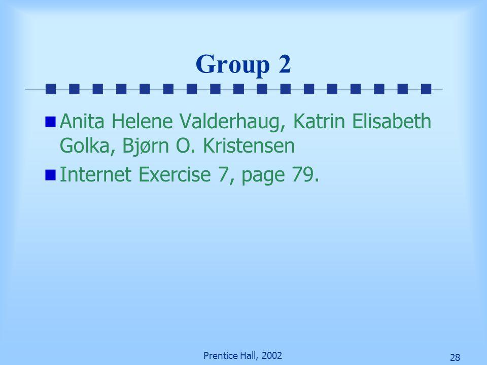 28 Prentice Hall, 2002 Group 2 Anita Helene Valderhaug, Katrin Elisabeth Golka, Bjørn O.
