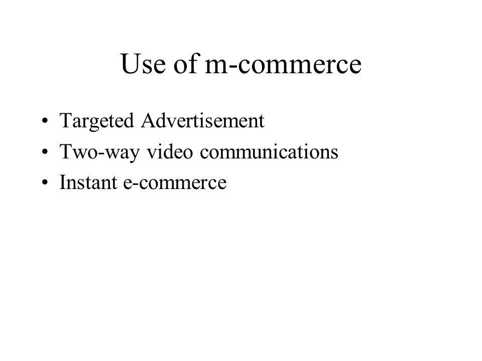 Use of m-commerce Targeted Advertisement Two-way video communications Instant e-commerce