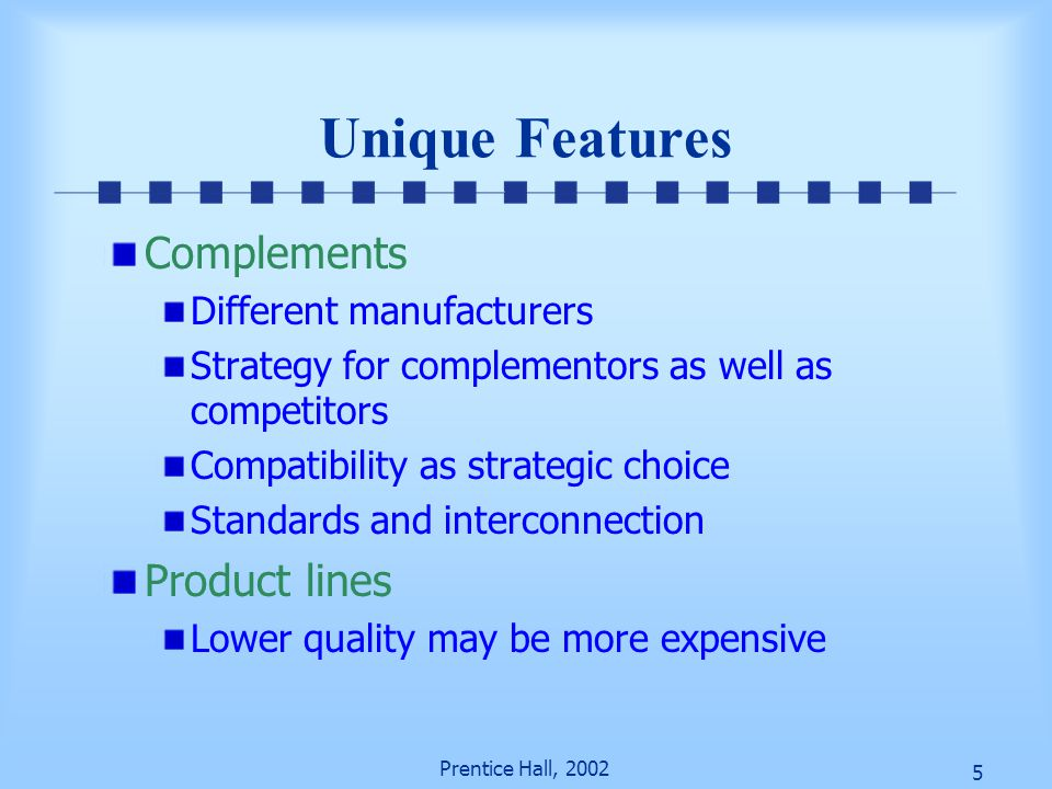 5 Prentice Hall, 2002 Unique Features Complements Different manufacturers Strategy for complementors as well as competitors Compatibility as strategic