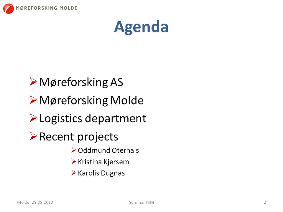 Møreforsking AS (MF)  3 offices: Ålesund, Volda, Molde  53 employees  Other 40 people (experienced college employees) are linked to MF through project collaborations  Qualifications among employees:  12 professor/researcher I  23 with qualifications as associate professor/­researcher II 3Molde, 29.09.2010Seminar HiM