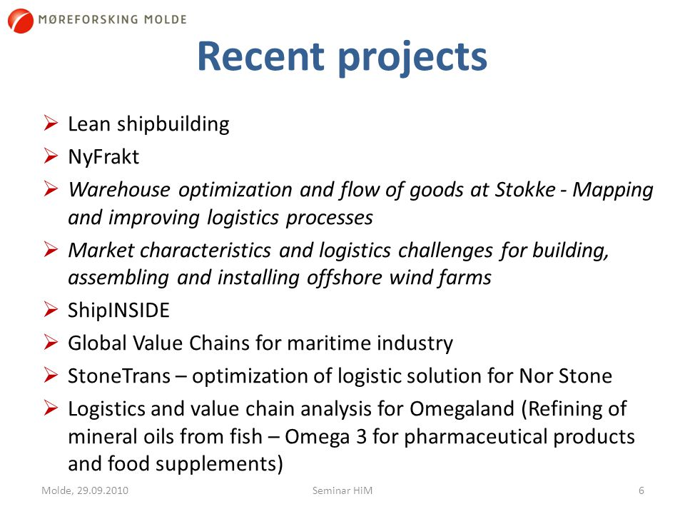 About offshore wind farms  Market characteristics and logistics challenges for building, assembling and installing offshore wind farms  Authors: Oddmund Oterhals, Arild Hervik, Roar Tobro, Lasse Bræin  Project finance: VRI-program for Møre og Romsdal; 9 maritime enterprises from Møre og Romsdal via Maritimt Forum Nordvest  Project focus:  Characteristics of the energy market  Logistic challenges  Market possibilities for the Norwegian maritime cluster  Building scenarios  European Energy Review; European Wind Energy Association 7 Molde, 29.09.2010 Seminar HiM