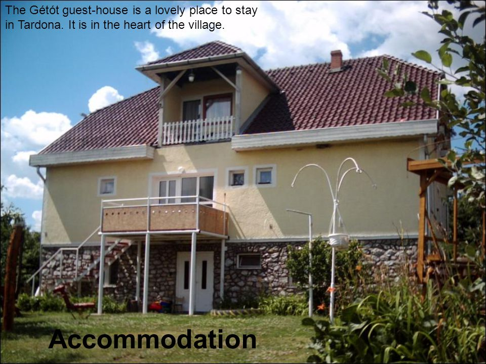 Accommodation The Gétót guest-house is a lovely place to stay in Tardona.