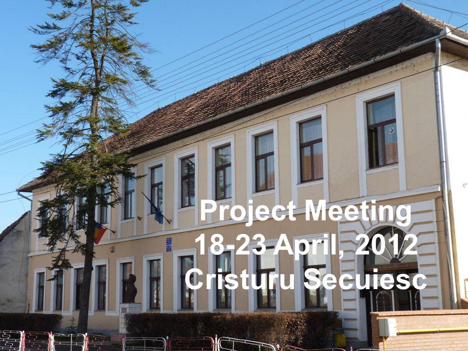 Project Meeting 18-23 April, 2012 Cristuru Secuiesc