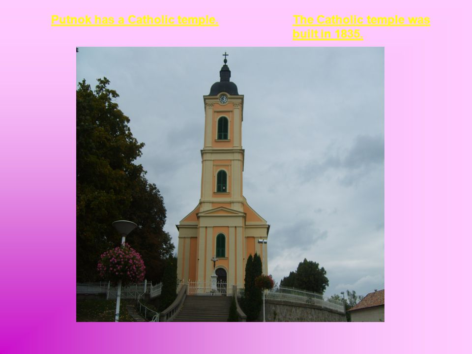 Putnok has a Catholic temple.The Catholic temple was built in 1835.