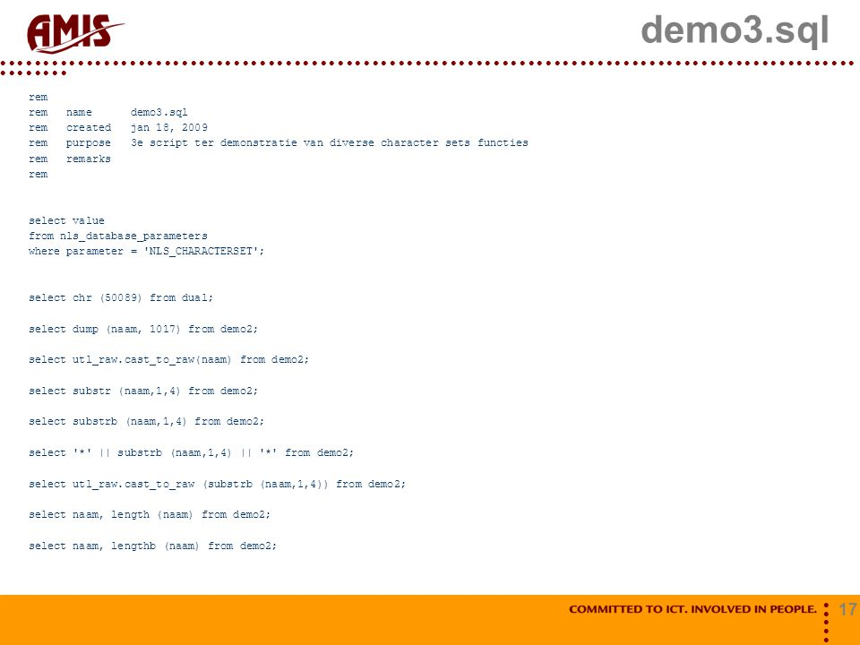 17 demo3.sql rem rem name demo3.sql rem created jan 18, 2009 rem purpose 3e script ter demonstratie van diverse character sets functies rem remarks re
