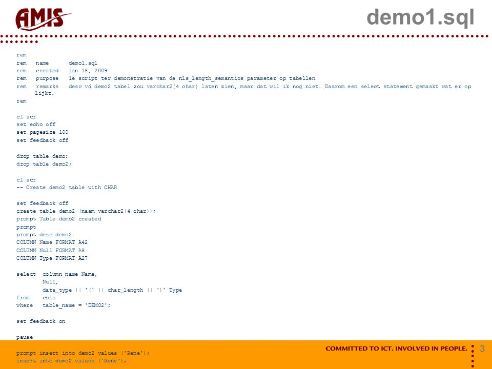 3 demo1.sql rem rem name demo1.sql rem created jan 18, 2009 rem purpose 1e script ter demonstratie van de nls_length_semantics parameter op tabellen r