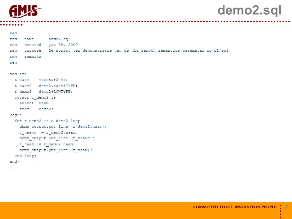 7 demo2.sql rem rem name demo2.sql rem created jan 18, 2009 rem purpose 2e script ter demonstratie van de nls_length_semantics parameter op pl/sql rem