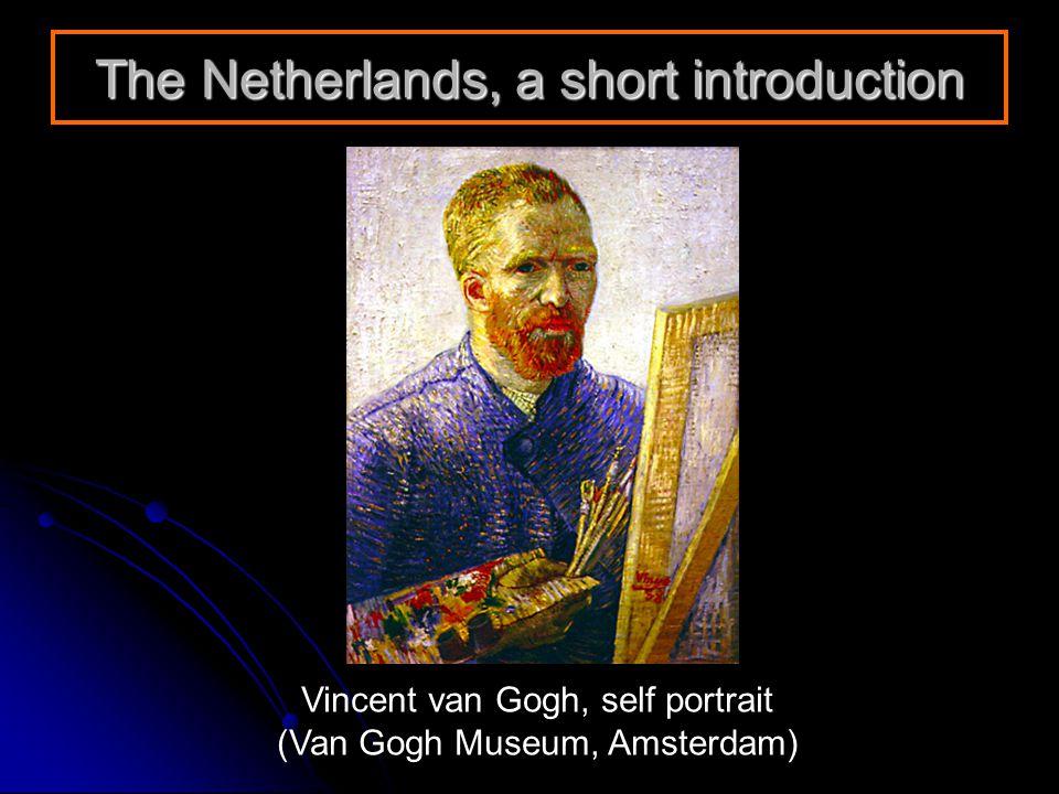 The Netherlands, a short introduction Vincent van Gogh, self portrait (Van Gogh Museum, Amsterdam)