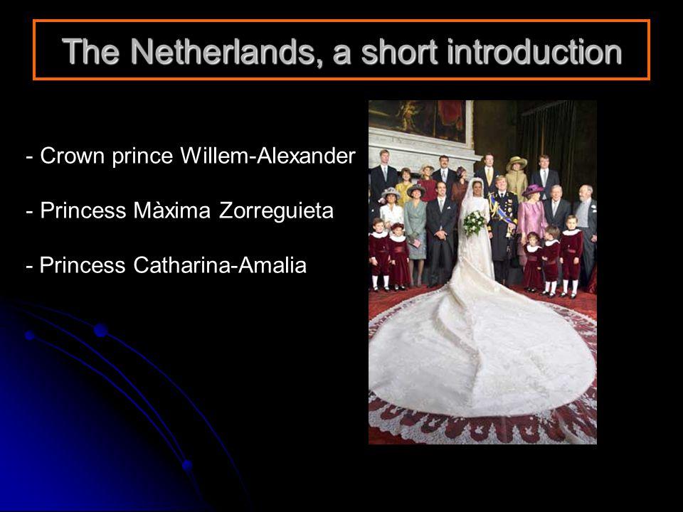 The Netherlands, a short introduction - Crown prince Willem-Alexander - Princess Màxima Zorreguieta - Princess Catharina-Amalia