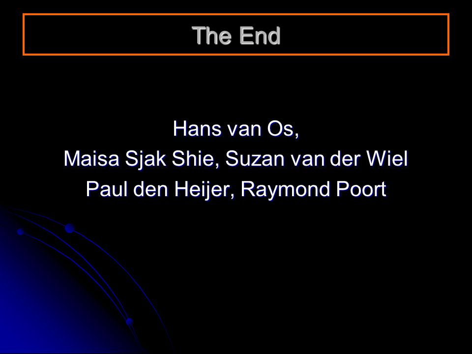 Hans van Os, Maisa Sjak Shie, Suzan van der Wiel Paul den Heijer, Raymond Poort The End