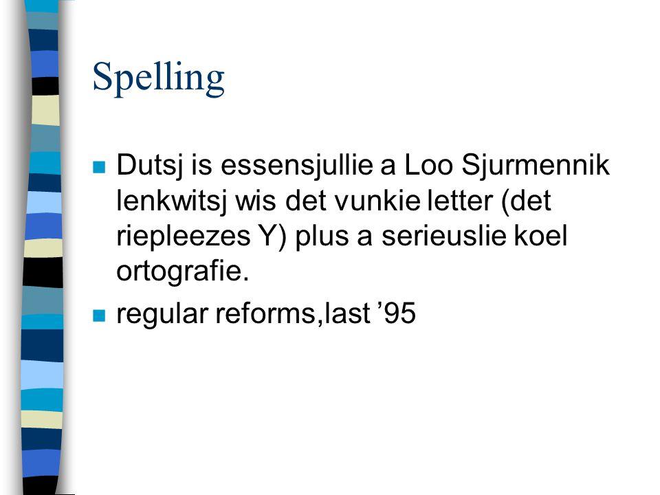 Spelling n Dutsj is essensjullie a Loo Sjurmennik lenkwitsj wis det vunkie letter (det riepleezes Y) plus a serieuslie koel ortografie.