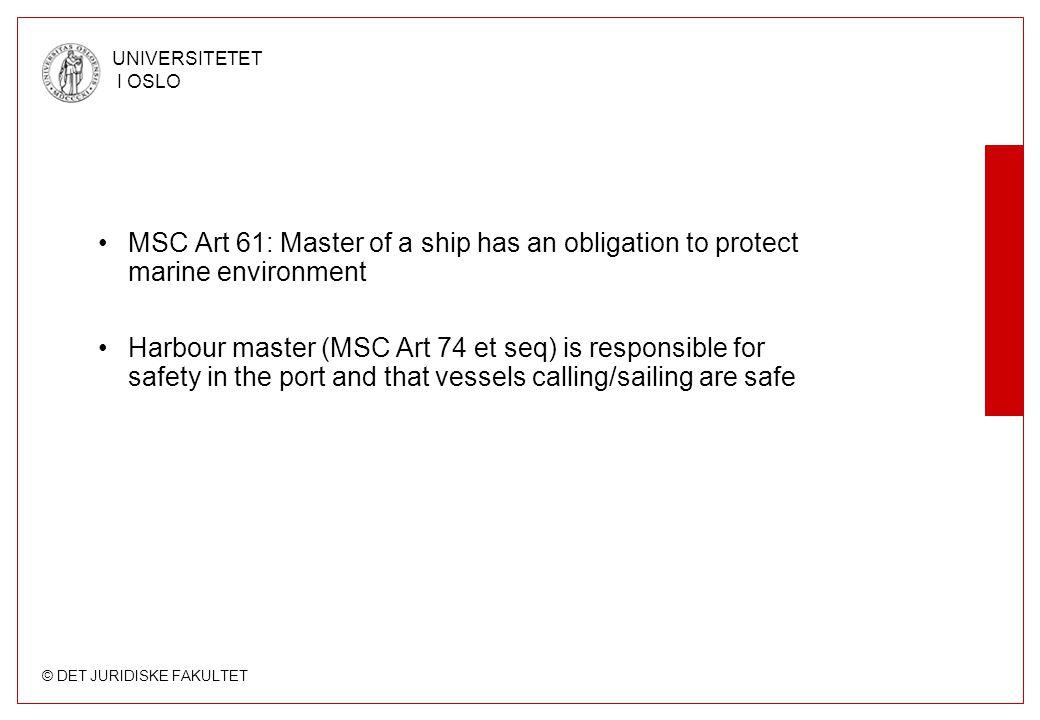 © DET JURIDISKE FAKULTET UNIVERSITETET I OSLO MSC Art 61: Master of a ship has an obligation to protect marine environment Harbour master (MSC Art 74