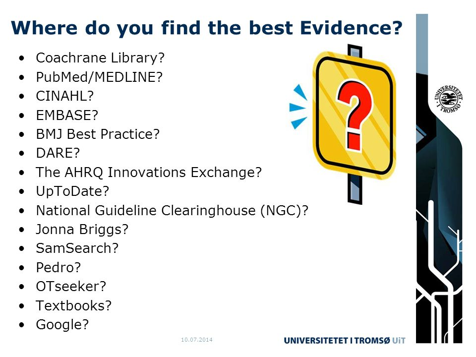 10.07.2014 Where do you find the best Evidence. Coachrane Library.