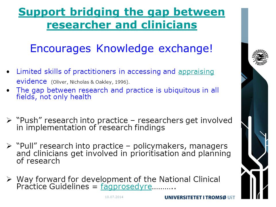 10.07.2014 Support bridging the gap between researcher and clinicians Encourages Knowledge exchange.