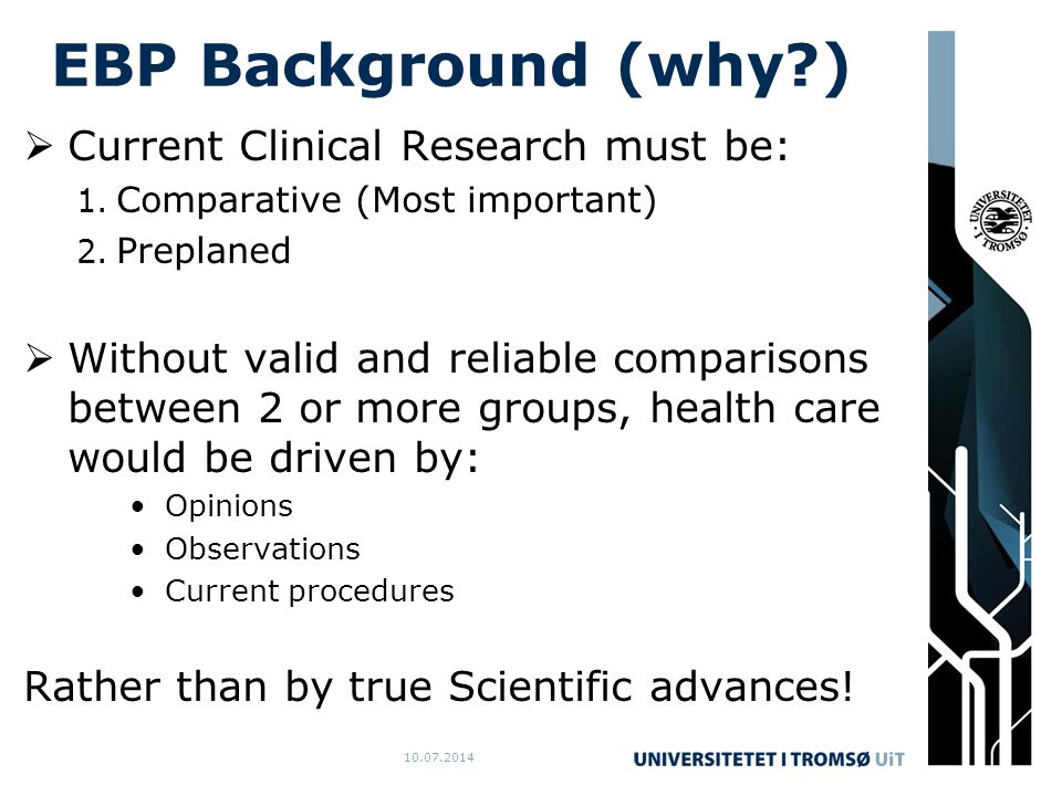 10.07.2014 EBP Background (why )  Current Clinical Research must be: 1.