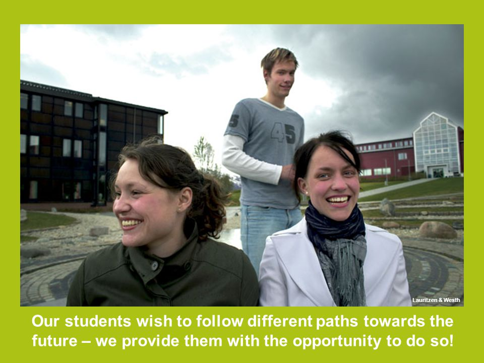 Our students wish to follow different paths towards the future – we provide them with the opportunity to do so.