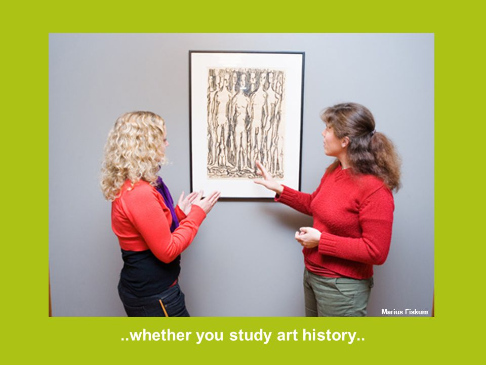 ..whether you study art history.. Marius Fiskum