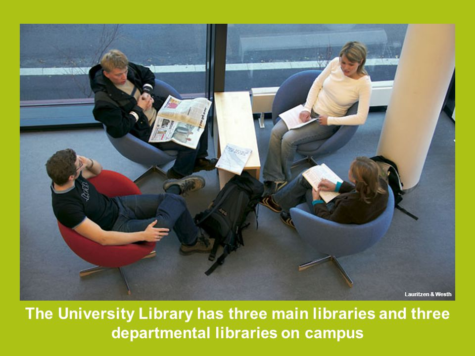 The University Library has three main libraries and three departmental libraries on campus Lauritzen & Westh