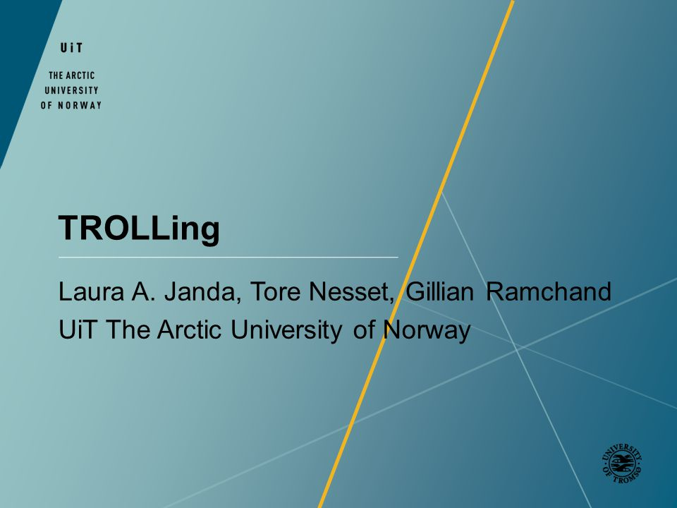 TROLLing Laura A. Janda, Tore Nesset, Gillian Ramchand UiT The Arctic University of Norway