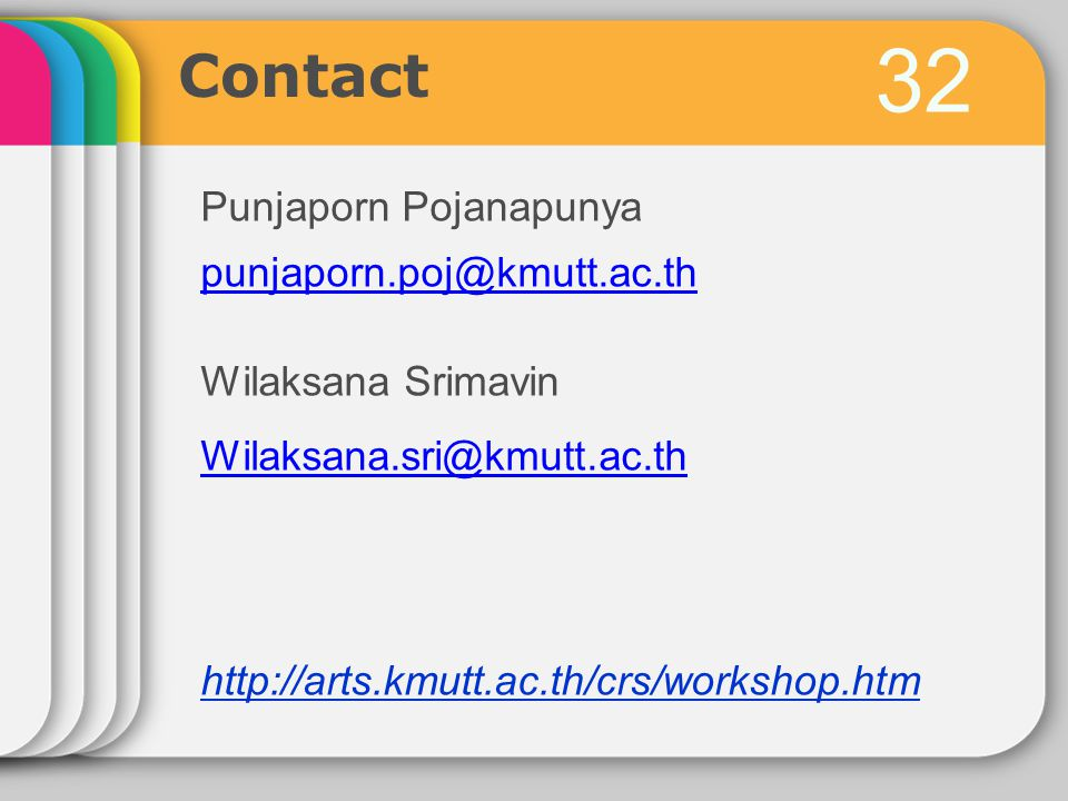 32 Contact Punjaporn Pojanapunya punjaporn.poj@kmutt.ac.th Wilaksana Srimavin Wilaksana.sri@kmutt.ac.th http://arts.kmutt.ac.th/crs/workshop.htm
