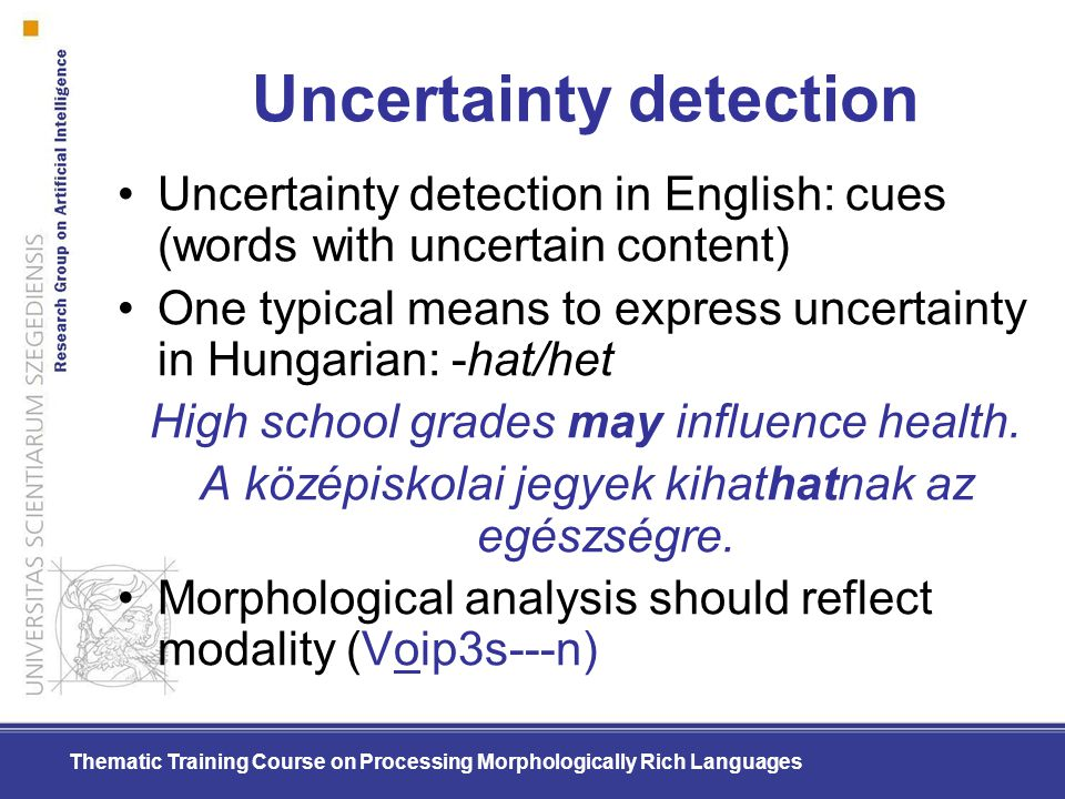 Thematic Training Course on Processing Morphologically Rich Languages Uncertainty detection Uncertainty detection in English: cues (words with uncerta