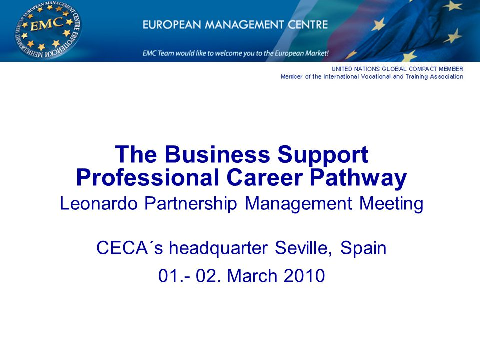 The Business Support Professional Career Pathway Leonardo Partnership Management Meeting CECA´s headquarter Seville, Spain 01.- 02.