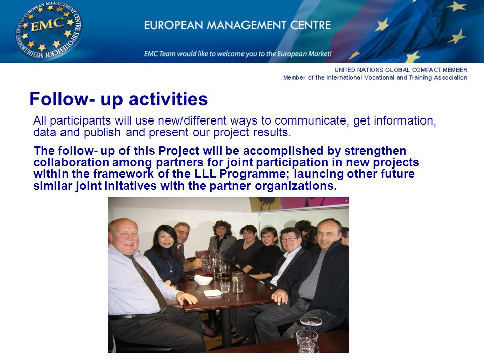 Follow- up activities All participants will use new/different ways to communicate, get information, data and publish and present our project results.