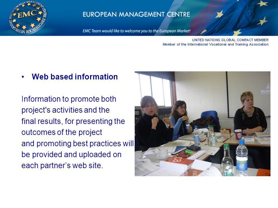 Web based information Information to promote both project s activities and the final results, for presenting the outcomes of the project and promoting best practices will be provided and uploaded on each partner's web site.