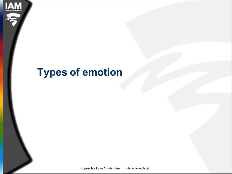 Hogeschool van Amsterdam Interactieve Media Activity  Discuss with your neighbour what type of emotions you can think of  For each emotion you identify try to demonstrate it  Write each one down