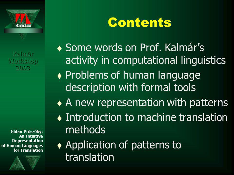 An Intuitive Representation of Human Languages for Translation Gábor Prószéky MorphoLogic& Faculty of Information Technology, Pázmány University Kalmár Workshop Szeged, October 1-2, 2003