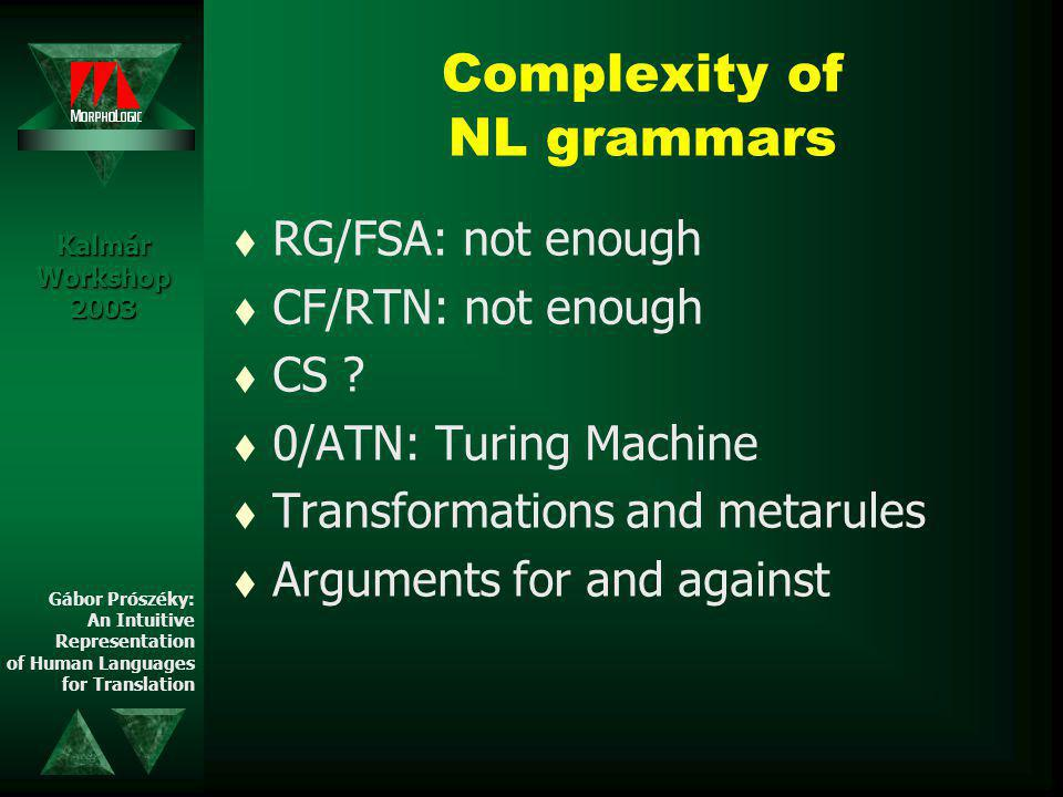 Complexity of NL grammars t RG/FSA: not enough t CF/RTN: not enough t CS .