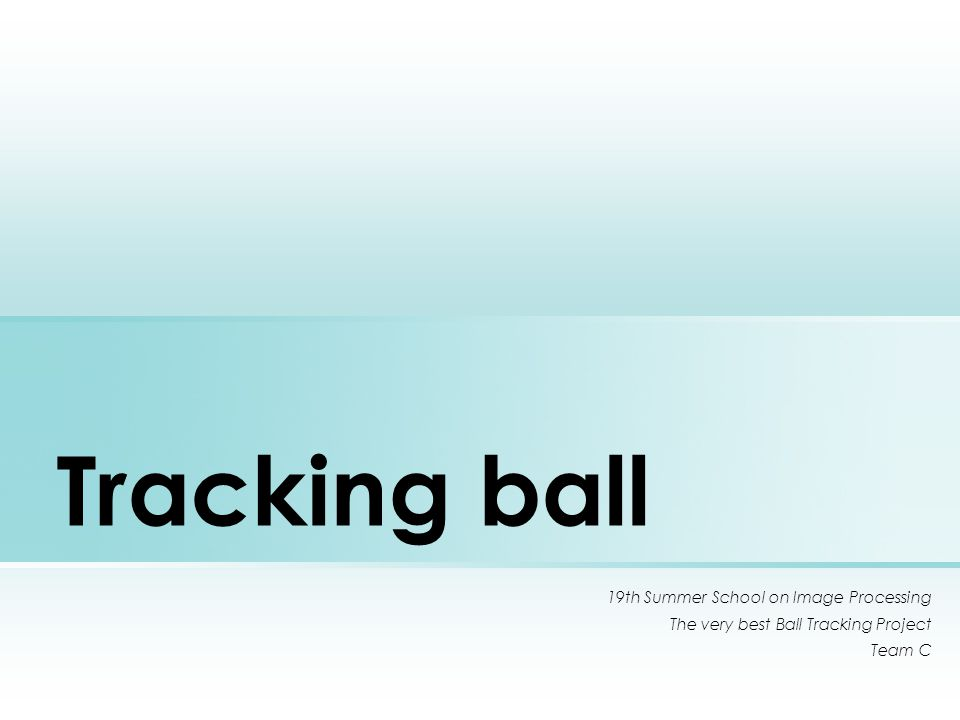 Tracking ball 19th Summer School on Image Processing The very best Ball Tracking Project Team C