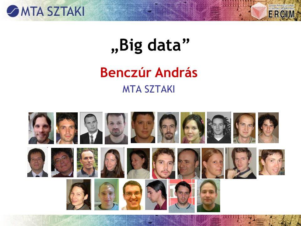 """""""Big data"""" Benczúr András MTA SZTAKI"""