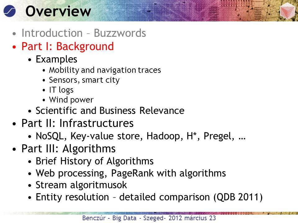 Benczúr – Big Data - Szeged- 2012 március 23 Overview Introduction – Buzzwords Part I: Background Examples Mobility and navigation traces Sensors, sma